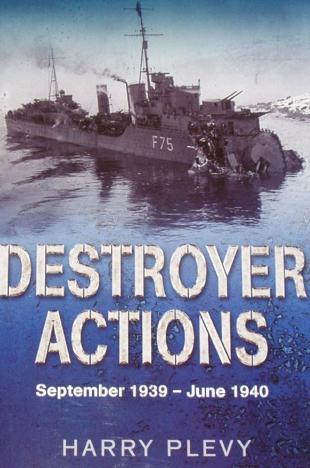 Destroyer Actions, Spetember 1939 - June 1940, by Harry Plevy